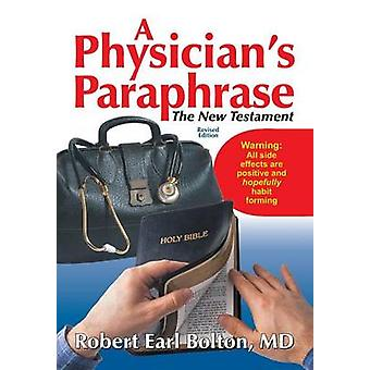 A Physicians Paraphrase The New Testament by Bolton & MD & Robert Earl
