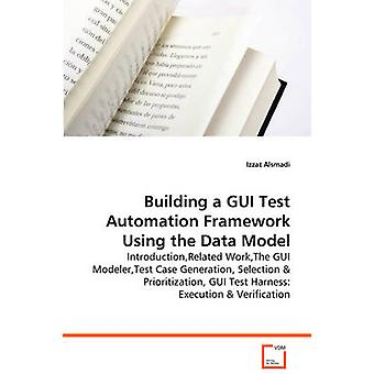 Building a GUI Test Automation Framework Using the Data Model by Alsmadi & Izzat