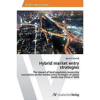 Hybrid Market Entry Strategies by Schmidt Bjorn B.