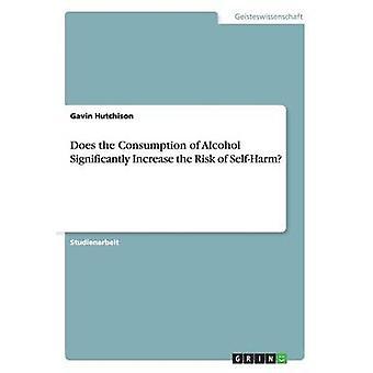 Alkoholforbruk har betydelig øker risikoen for SelfHarm av Hutchison & Gavin