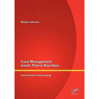 Case Management täyttää Pierre Bourdieu Eine osallistuminen Untersuchung Schrauth/Teachers & Michael