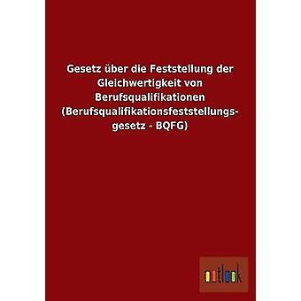 Gesetz Uber Die Feststellung Der Gleichwertigkeit Von Berufsqualifikationen Berufsqualifikationsfeststellungs Gesetz Bqfg par Outlook Verlag