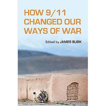 How 9/11 Changed Our Ways of War by James Burk - 9780804788465 Book