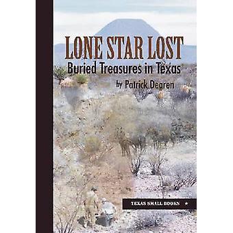 Lone Star Lost - Buried Treasures in Texas by Patrick Dearen - 9780875