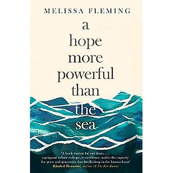A Hope More Powerful Than the Sea - One Refugee's Incredible Story of