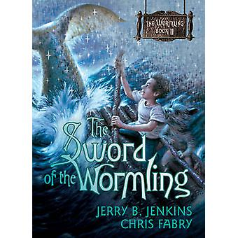 Sword of the Wormling by Jerry B Jenkins - Chris Fabry - 978141430156