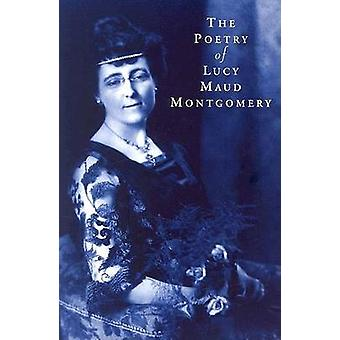 The Poetry of Lucy Maud Montgomery by L. M. Montgomery - 978155041402
