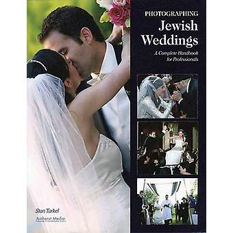 Photographing Jewish Weddings - A Complete Handbook for Professionals