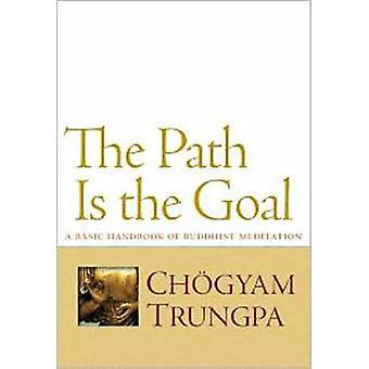 The Path is the Goal - A Basic Handbook of Buddhist Meditation by Chog