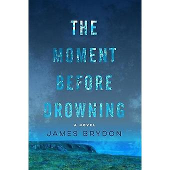The Moment Before Drowning by James Brydon - 9781617756252 Book