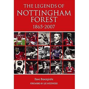 The Legends of Nottingham Forest 1865-2007 by Dave Bracegirdle - 9781