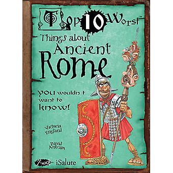 Things About Ancient Rome - You Wouldn't Want to Know! by Victoria Eng