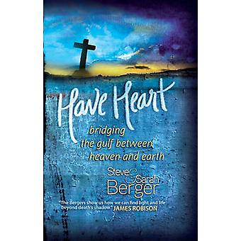 Have Heart - Bridging the Gulf Between Heaven and Earth by Steve Berge