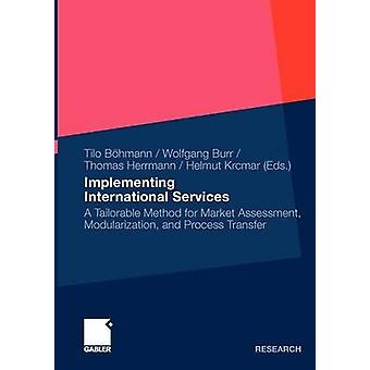 Implementing International Services  A Tailorable Method for Market Assessment Modularization and Process Transfer by Bhmann & Tilo