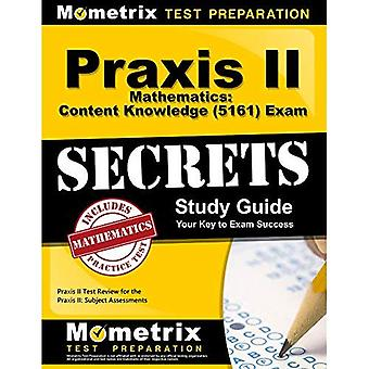 Praxis II Mathematics Content Knowledge (5161) Exam Secrets Study Guide: Praxis II Test Review for the Praxis...