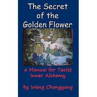 The Secret of the Golden Flower A Manual for Taoist Inner Alchemy by Chongyang & Wang