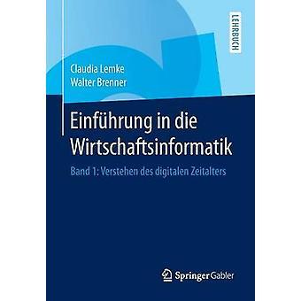 Einfhrung in die Wirtschaftsinformatik  Band 1 Verstehen des digitalen Zeitalters by Lemke & Claudia