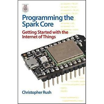 Programming the Photon Getting Started with the Internet of by Christopher Rush
