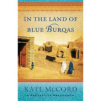In The Land Of Blue Burqas par Kate Mccord