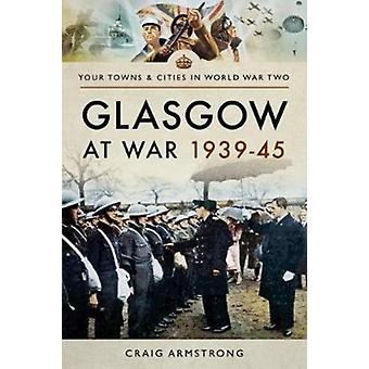 Glasgow at War 1939  1945 by Craig Armstrong Armstrong