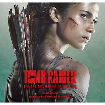 Tomb Raider The Art and Making of the Film by Sharon Gosling