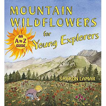 Mountain Wildflowers for Young Explorers - An A to Z Guide by Sharon L