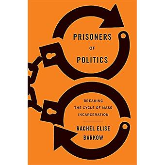 Prisoners of Politics by Rachel Elise Barkow