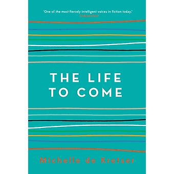 Life to Come by Michelle de Krester
