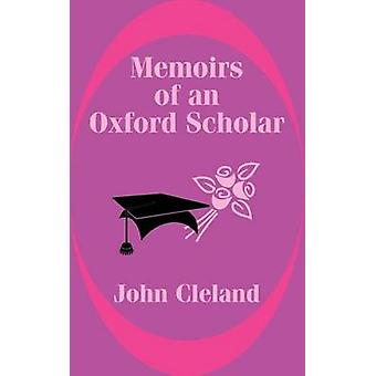 Memoirs of an Oxford Scholar by Cleland & John