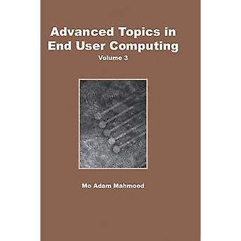 Advanced Topics in End User Computing Volume 3 by Mahmood & Mo Adam