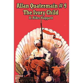 Allan Quatermain 9 The Ivory Child by Haggard & H. Rider