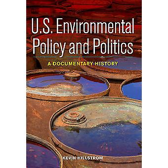 U.S. Environmental Policy and Politics A Documentary History by Hillstrom & Kevin