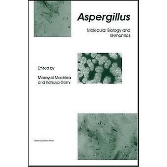 Aspergillus Molecular Biology and Genomics by Machida & Masayuki
