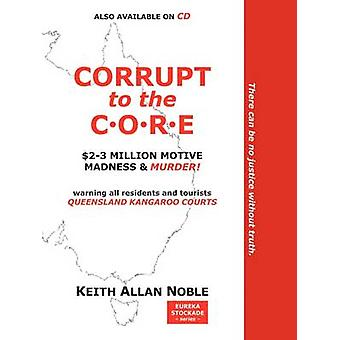 CORRUPT TO THE CORE by NOBLE & Keith Allan