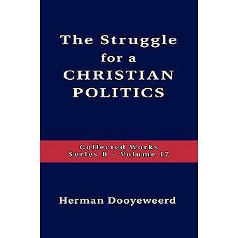 Struggle For A Christian Politics by Dooyeweerd & Herman