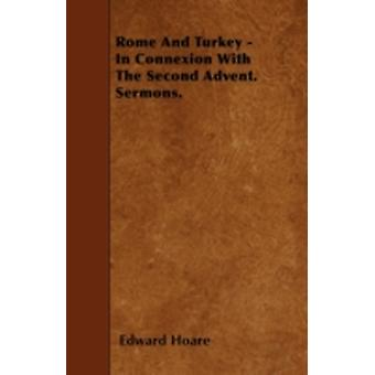 Rome And Turkey  In Connexion With The Second Advent. Sermons. by Hoare & Edward