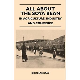 All About the Soya Bean  In Agriculture Industry and Commerce by Gray & Douglas