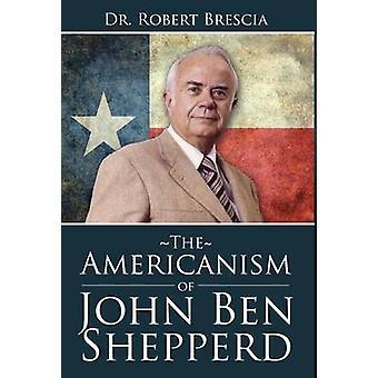 The Americanism of John Ben Shepperd by Brescia & Dr. Robert