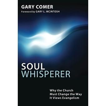 Soul Whisperer Why the Church Must Change the Way It Views Evangelism by Comer & Gary