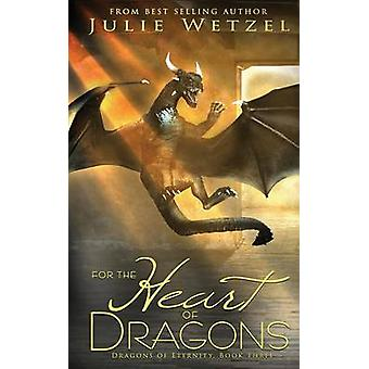 For the Heart of Dragons by Wetzel & Julie