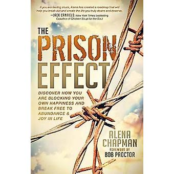 Prison Effect Discover How You Are Blocking Your Own Happiness and Break Free to Abundance and Joy in Life by Chapman & Alena