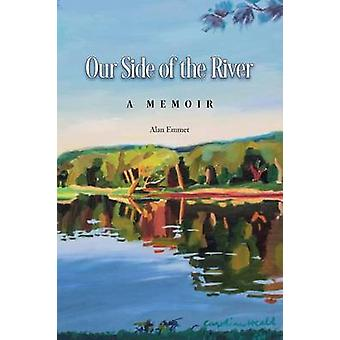 Our Side of the River a Memoir by Emmet & Alan