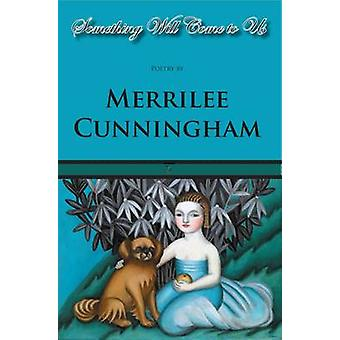 Something Will Come to Us by Cunningham & Merrilee