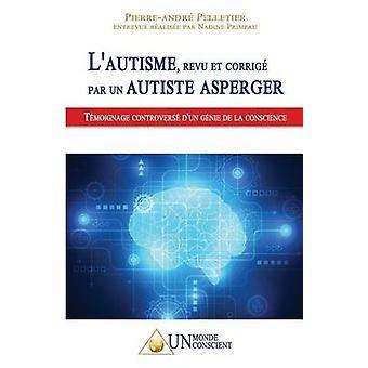 Lautisme revu et corrig par un autiste Asperger Tmoignage controvers dun gnie de la conscience by Pelletier & PierreAndr