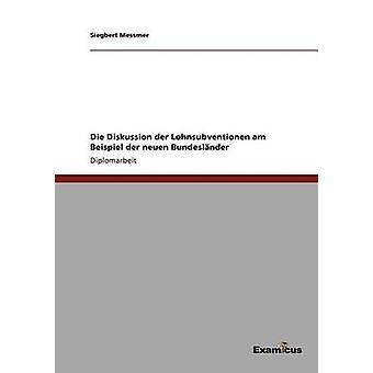 Die Diskussion der Lohnsubventionen am Beispiel der neuen Bundeslnder by Messmer & Siegbert