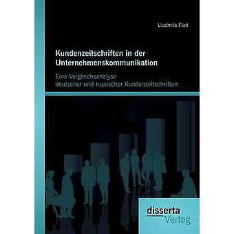 Kundenzeitschriften in Der Unternehmenskommunikation Eine Vergleichsanalyse Deutscher Und Russischer Kundenzeitschriften by Flad & Liudmila