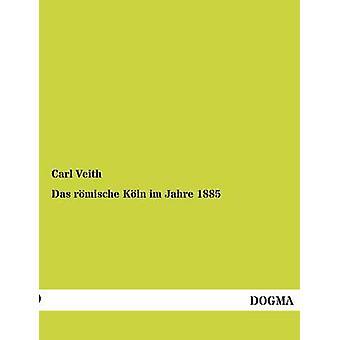 Das Romische Koln Im Jahre 1885 by Veith & Carl
