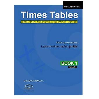 Times Tables Book 1 Comprehensive Memorisation Program with Exercises Tables 16 by Makarie & Shenouda