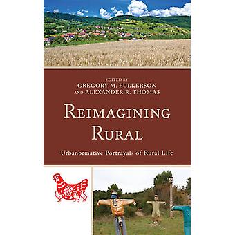 Reimagining Rural Urbanormative Portrayals of Rural Life by Fulkerson & Gregory M