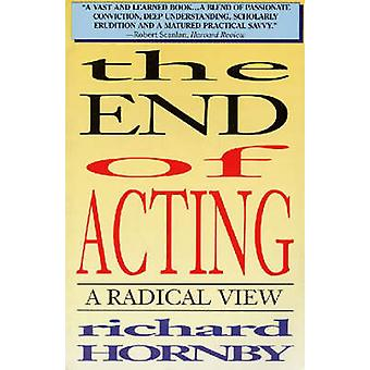 The End of Acting A Radical View by Hornby & Richard